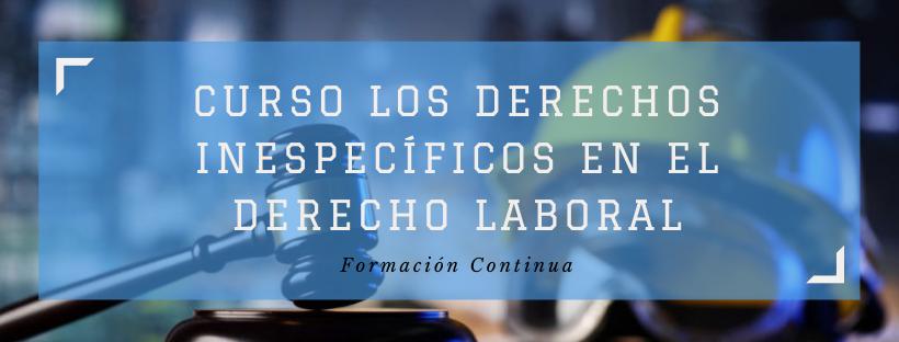 FUN-001-21-01- Curso Los Derechos Inespecíficos en el Ámbito Laboral