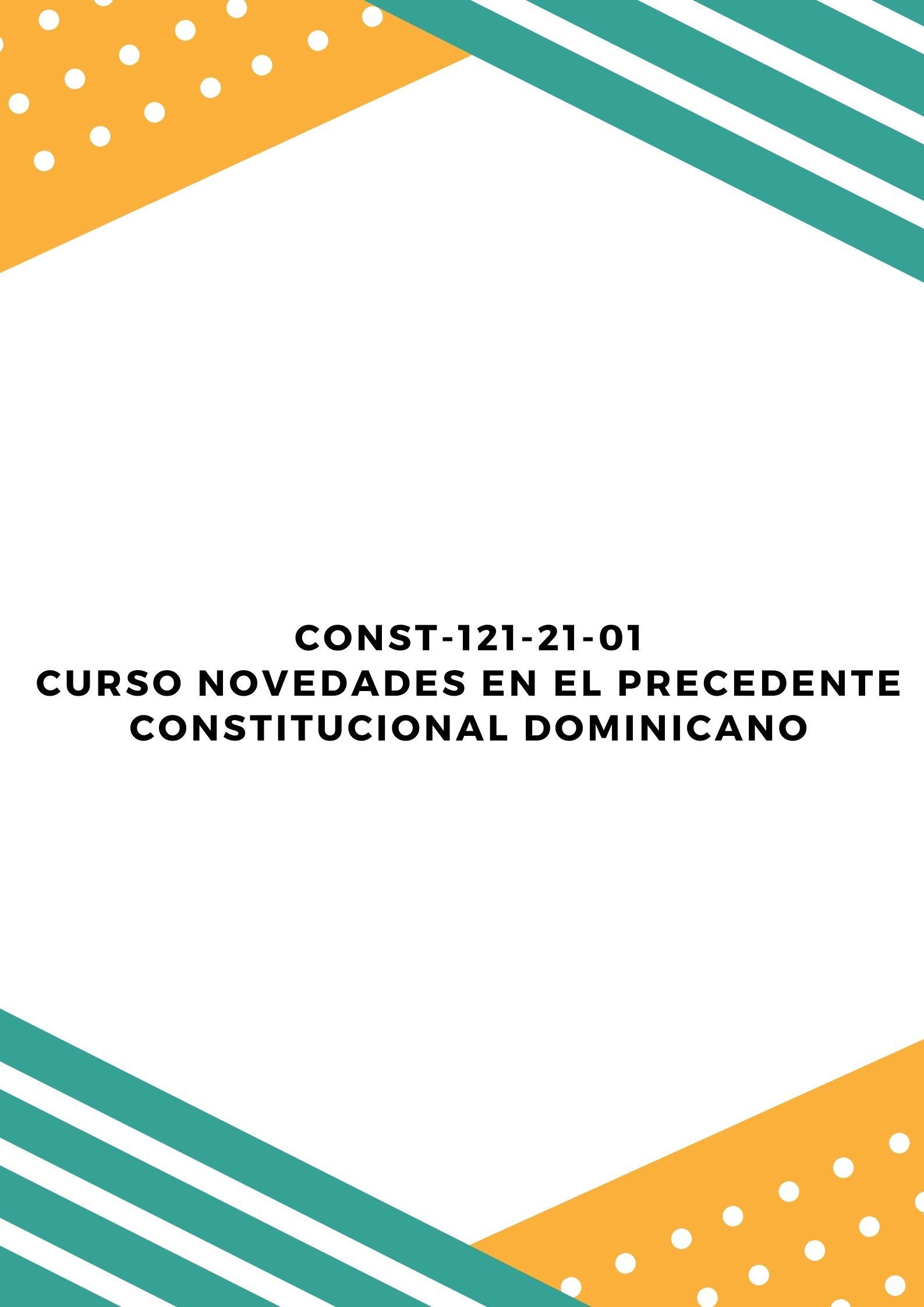 CONST-121-21-01 Curso Novedades en el Precedente Constitucional Dominicano