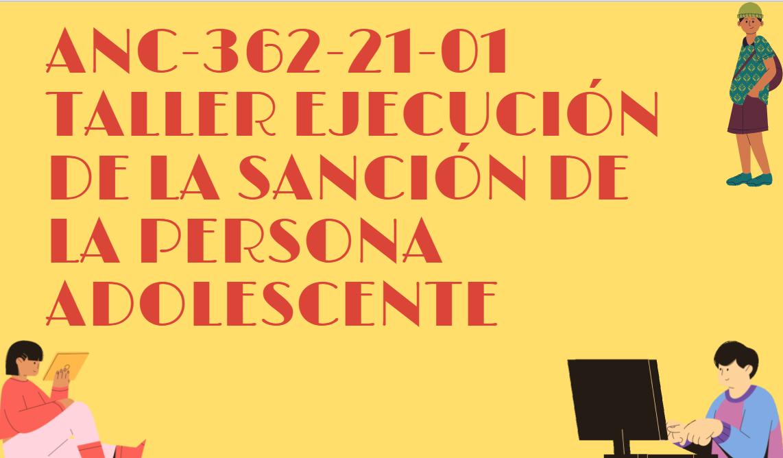 ANC-362-21-01 Taller Ejecución de la Sanción de la Persona Adolescente